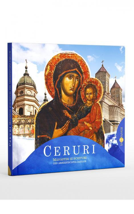 Ceruri. Mănăstiri și schituri din Arhiepiscopia Iașilor