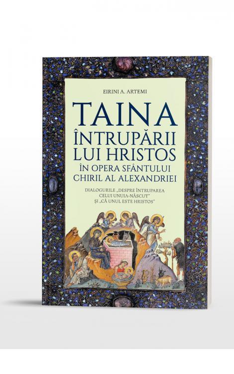 """Artemi Taina Întrupării lui Hristos în opera Sfântului Chiril al Alexandriei. Dialogurile """"Despre Întruparea celui Unuia-născut"""" și """"că Unul este Hristos"""""""