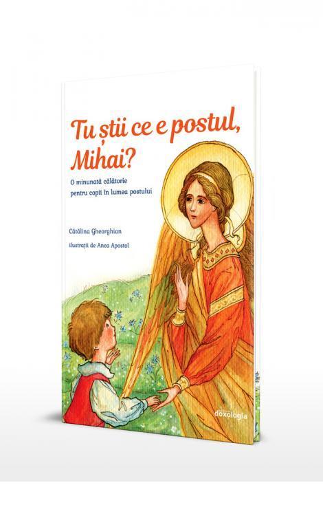 Tu știi ce e postul Mihai O minunată călătorie pentru copii în lumea postului