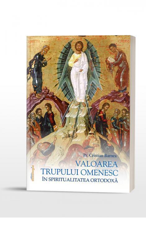 Valoarea trupului omenesc în Spiritualitatea Ortodoxă Cristian Barnea