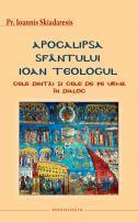Apocalipsa Sfântului Ioan Teologul. Cele dintâi şi cele de pe urmă în dialog - Pr. Ioannis Skiadaresis