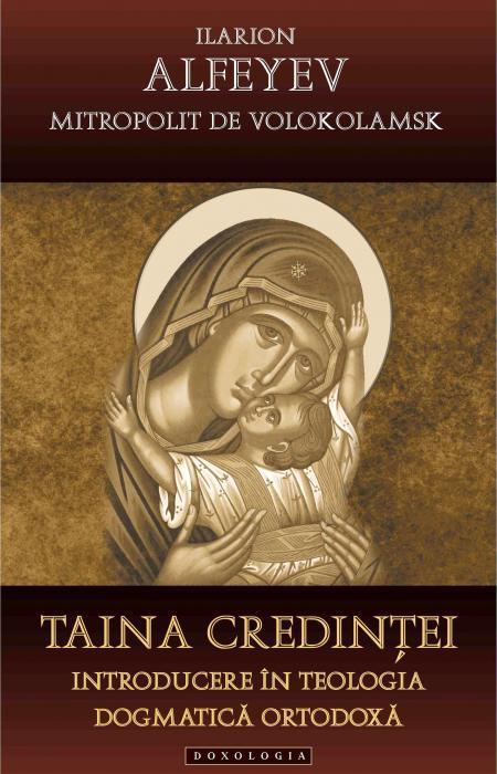 Taina credinței. Introducere în teologia dogmatică ortodoxă - Ilarion Alfeyev, Mitropolit de Volokolamsk