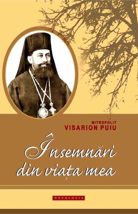 Însemnări din viața mea - Mitropolitul Visarion Puiu