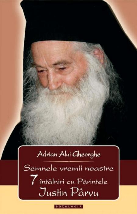 Semnele vremii noastre. 7 întâlniri cu Părintele Iustin Pârvu, Adrian Alui Gheorghe