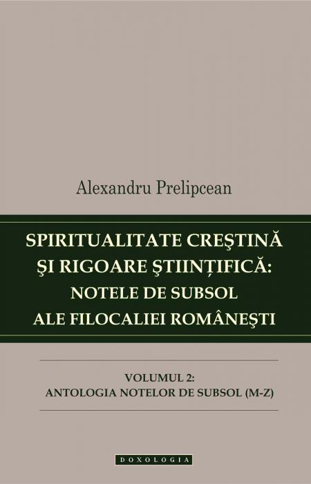 Spiritualitate creștină și rigoare științifică: notele de subsol ale Filocaliei românești. Vol. II, Alexandru Prelipcean