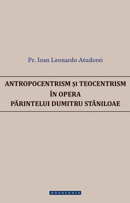 Antropocentrism și teocentrism în opera Părintelui Dumitru Stăniloae - Pr. Ioan Leonardo Atudorei