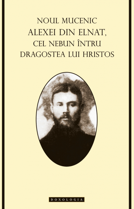 Noul Mucenic Alexei din Elnat cel nebun întru dragostea lui Hristos - Cristi Reuț