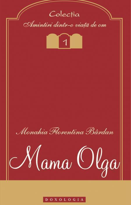 Mama Olga - Monahia Florentina Bârdan