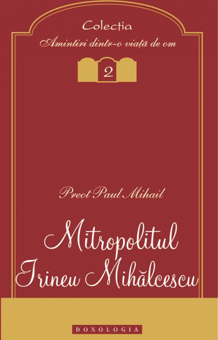 Mitropolitul Irineu Mihălcescu - Pr. Paul Mihail