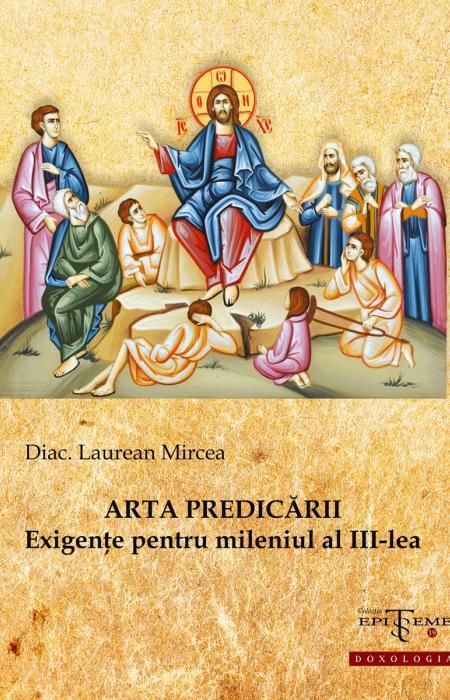 Arta predicării. Exigențe pentru mileniul al III-lea - Diac. Laurean Mircea