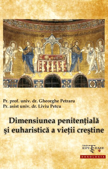 Dimensiunea penitențială și euharistică a vieții creștine - Pr. prof. univ. dr. Gheorghe Petrar