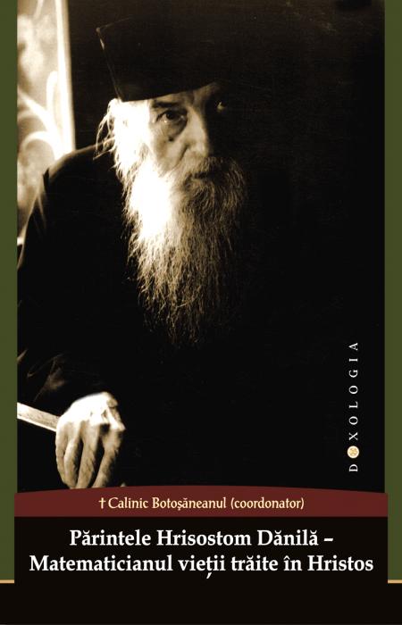Părintele Hrisostom Dănilă – matematicianul vieții trăite în Hristos - PS Calinic Botoșăneanul