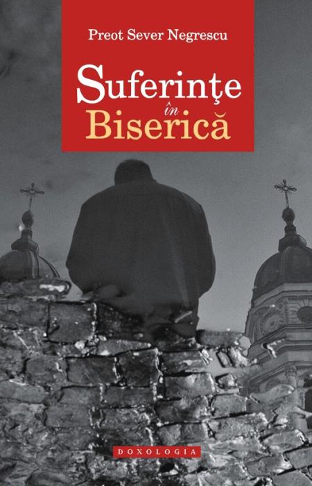 Suferințe în Biserică - Pr. Sever Negrescu