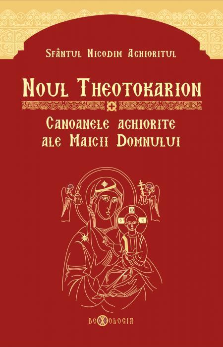 Noul Theotokarion. Canoanele aghiorite ale Maicii Domnului - Sfântul Nicodim Aghioritul