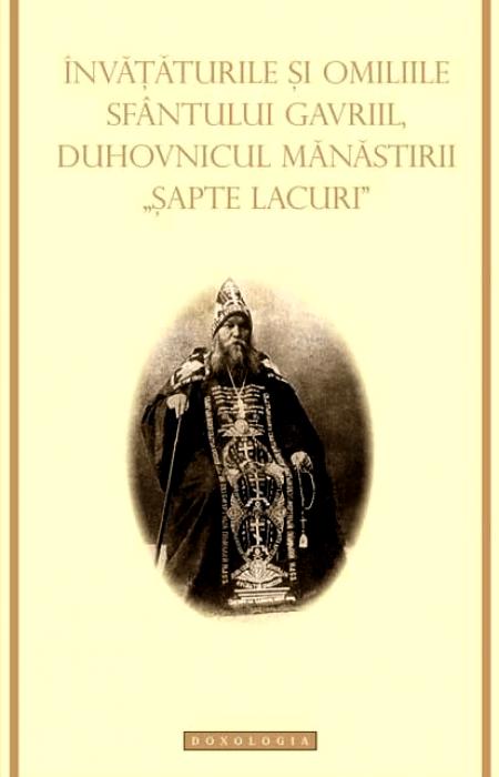 """Învățăturile și omiliile Sfântului Gavriil, duhovnicul Mănăstirii """"Șapte lacuri"""""""
