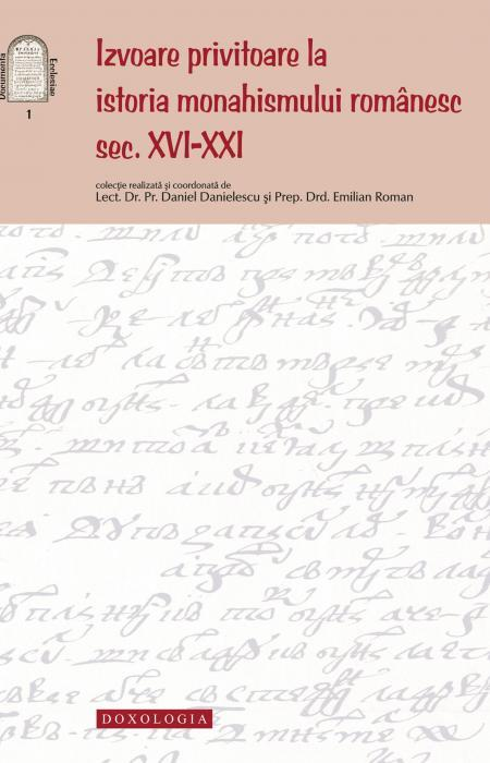 Izvoare privitoare la istoria monahismului românesc, sec. XVI-XXI - Pr. lect. dr. Daniel Danielescu, Emilian-Iustinian Roman