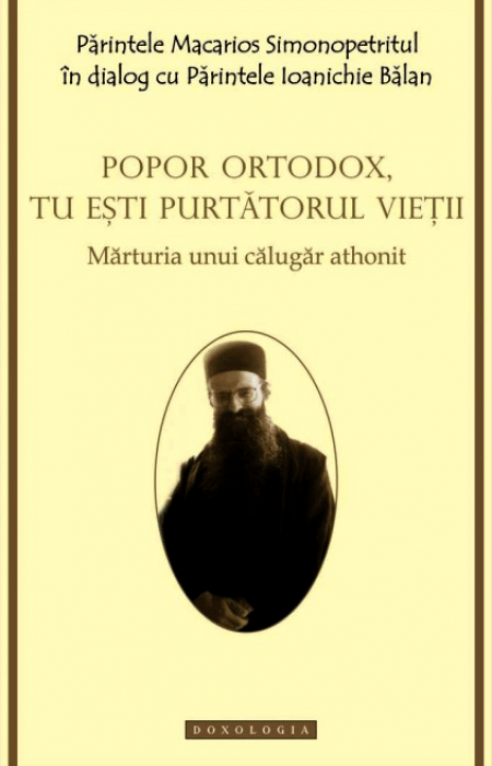 Părintele Macarios Simonopetritul - Popor ortodox, tu ești purtătorul vieții