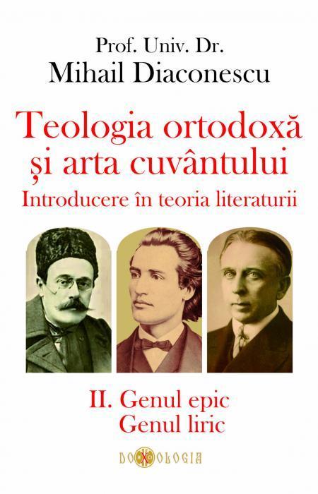 Teologia ortodoxă și arta cuvântului. Introducere în teoria literaturii. II. Genul epic. Genul liric - Prof. univ. dr. Mihail Diaconescu