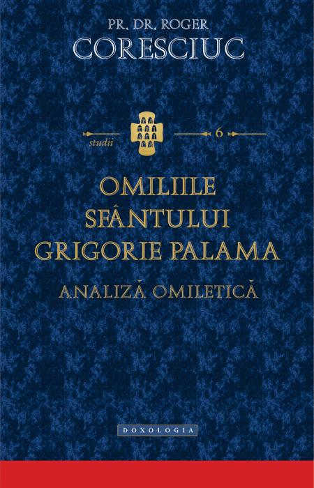 Omiliile Sfântului Grigorie Palama. Analiză omiletică - Pr. dr. Roger Coresciuc