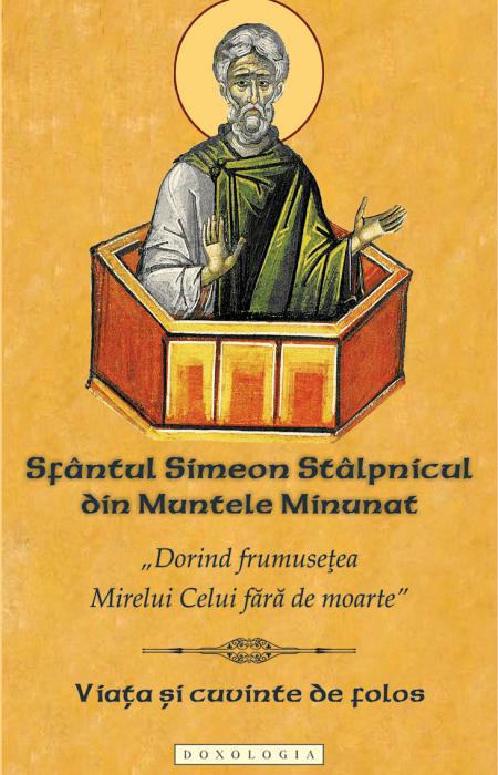 """""""Dorind frumusețea Mirelui Celui fără de moarte"""". Sfântul Simeon Stâlpnicul din Muntele Minunat. Viața și cuvinte de folos"""