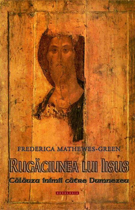 Rugăciunea lui Iisus. Călăuza inimii către Dumnezeu, Frederica Mathewes Green