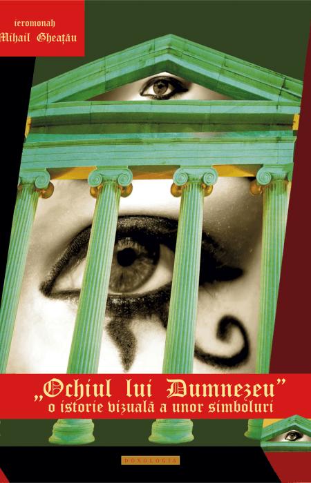 Ochiul lui Dumnezeu. O istorie vizuală a unor simboluri - Ierom. Mihail Gheaţău