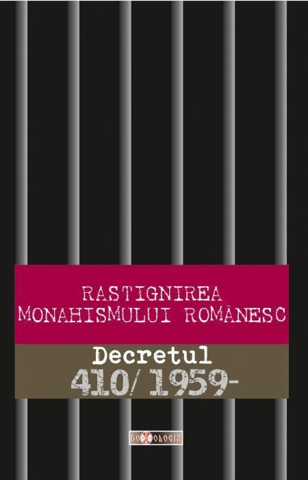 Răstignirea monahismului românesc. Decretul 410/1959