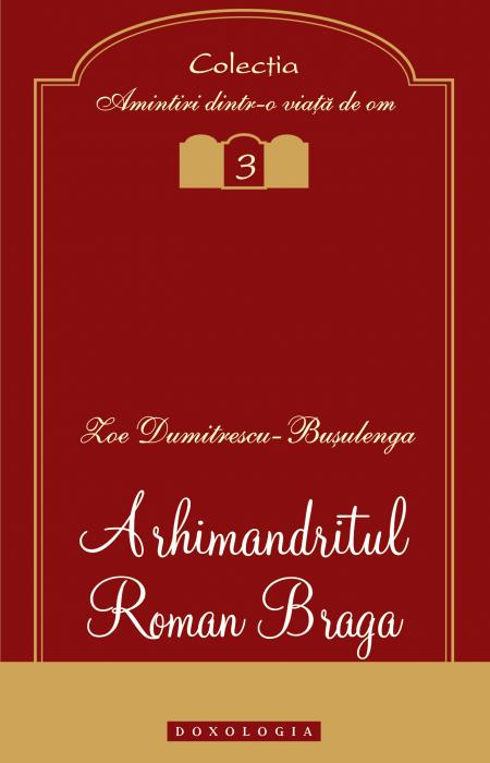 Arhimandritul Roman Braga - Zoe Dumitrescu-Buşulenga