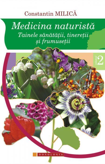 Constantin Milică - Medicina naturistă. Tainele sănătății, tinereții și frumuseții. Vol. II
