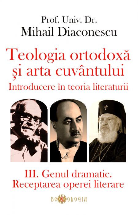 Teologia ortodoxă și arta cuvântului. Introducere în teoria literaturii. III. Genul dramatic. Receptarea operei literare - Prof. univ. dr. Mihail Diaconescu