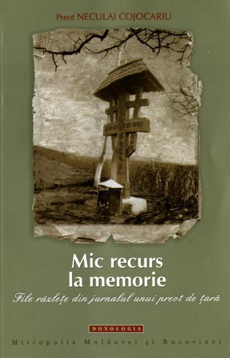Mic recurs la memorie. File razlete din jurnalul unui preot de tara - Pr. Neculai Cojocariu