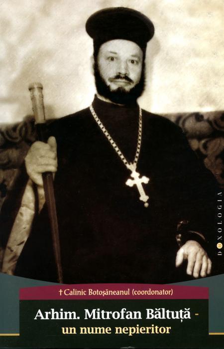 Arhim. Mitrofan Băltuță – un nume nepieritor - PS Calinic Botoșăneanul