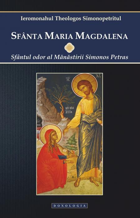 Sfânta Maria Magdalena. Sfântul odor al Mănăstirii Simonos Petras, Ierom. Theologos Simonopetritul