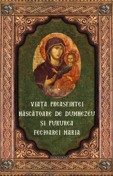 Viaţa Preasfintei Născătoare de Dumnezeu şi Pururea Fecioarei Maria