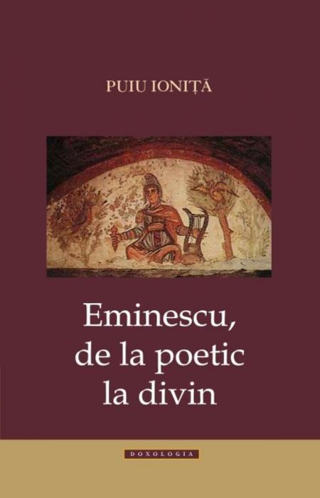 Eminescu de la poetic la divin - Puiu Ioniţă