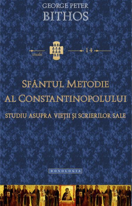 Sfântul Metodie al Constantinopolului. Studiu asupra vieţii şi scrierilor sale, George Peter Bithos