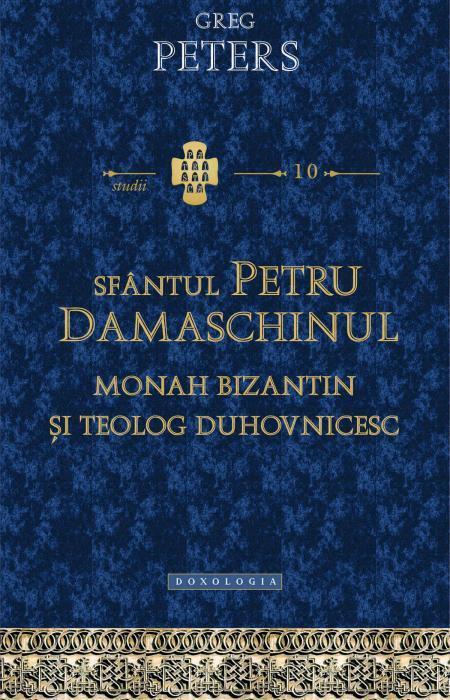 Sfântul Petru Damaschinul – monah bizantin şi teolog duhovnicesc, Greg Peters