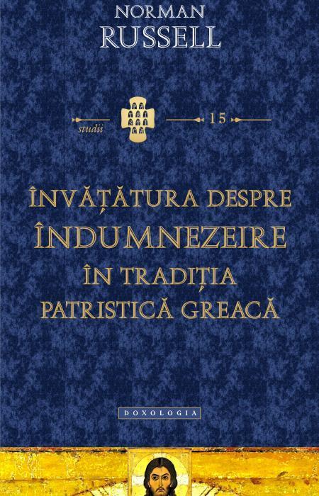 Învăţătura despre îndumnezeire în tradiţia patristică greacă - Norman Russell