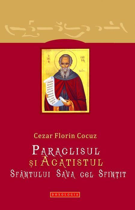 Paraclisul și Acatistul Sfântului Sava cel Sfințit - Cezar Florin Cocuz