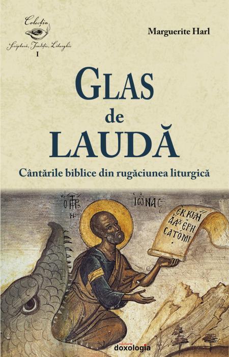 Glas de laudă. Cântările biblice din rugăciunea liturgică - Marguerite Harl
