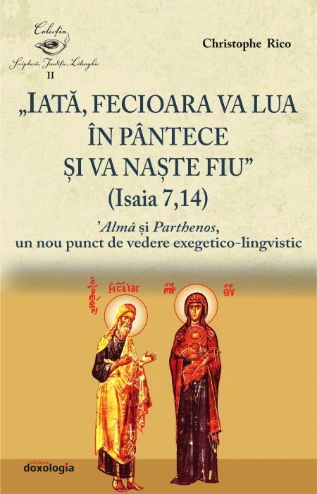 """""""Iată, Fecioara va lua în pântece și va naște Fiu"""" (Isaia 7, 14). 'Almâ și Parthenos, un nou punct de vedere exegetico-lingvistic Christophe Rico"""