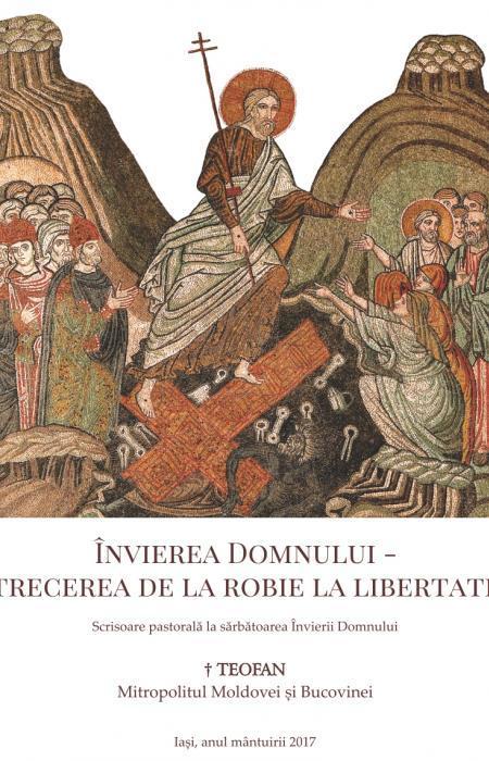 Învierea Domnului – trecerea de la robie la libertate. Scrisoare pastorală la sărbătoarea Învierii Domnului