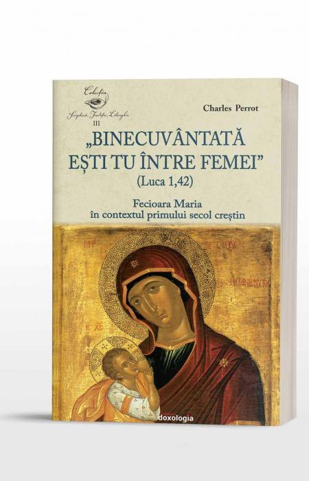 """""""Binecuvântată ești tu între femei"""" (Luca 1, 42). Fecioara Maria în contextul primului secol creștin"""