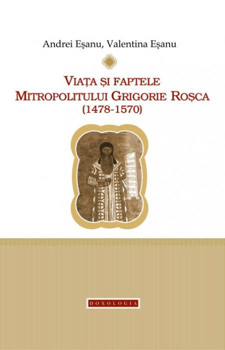 Viața și faptele Mitropolitului Grigorie Roșca (1478-1570)