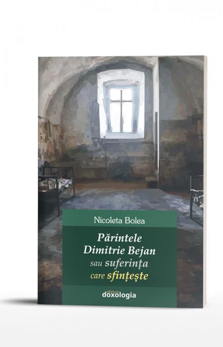 Părintele Dimitrie Bejan sau suferința care sfințește