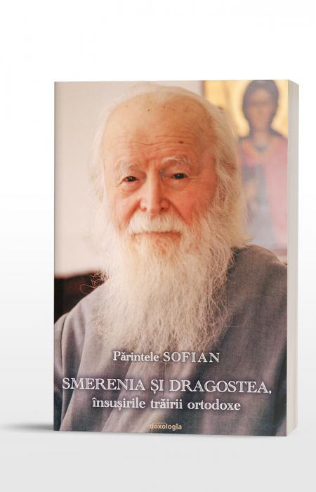 Părintele SOFIAN - Smerenia și dragostea, însușirile trăirii ortodoxe