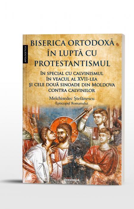 Biserica Ortodoxă în luptă cu protestantismul în special cu calvinismul în veacul al XVII-lea, şi cele două sinoade din Moldova contra calvinilor