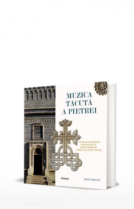 """Muzica tăcută a pietrei. Sculptura ansamblului compozițional al bisericii Mănăstirii """"Sfinții Trei Ierarhi"""" din Iași"""