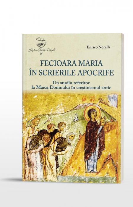 Enrico Norelli Fecioara Maria în scrierile apocrife.