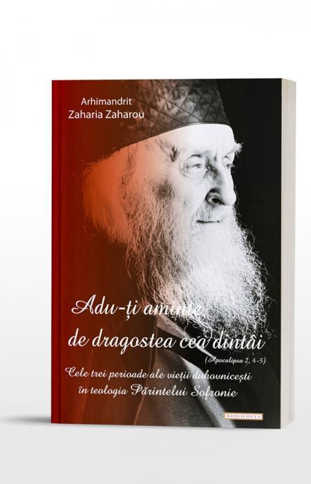 """""""Adu-ţi aminte de dragostea cea dintâi (Apoc. 2, 4-5)"""". Cele trei perioade ale vârstei duhovniceşti în teologia Părintelui Sofronie - Arhim. Zaharia Zaharou"""